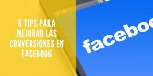 6 tips para mejorar las conversiones en Facebook
